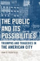 The Public and Its Possibilities ebook by John D. Fairfield