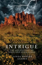 Desert Intrigue: The Adventures of John and Julia Evans ebook by Linda Weaver Clarke