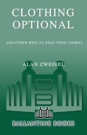 Clothing Optional - And Other Ways to Read These Stories ebook by Alan Zweibel