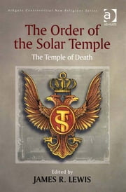 The Order of the Solar Temple - The Temple of Death ebook by Professor James R Lewis,Dr George D Chryssides,Professor James R Lewis