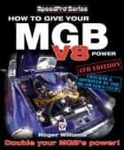 How to Give Your MGB V8 Power - Fourth Edition ebook by Roger Williams