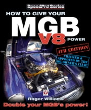 How to Give Your MGB V8 Power - Third Edition ebook by Roger Williams