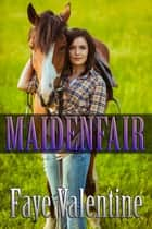 Maidenfair ebook by Faye Valentine