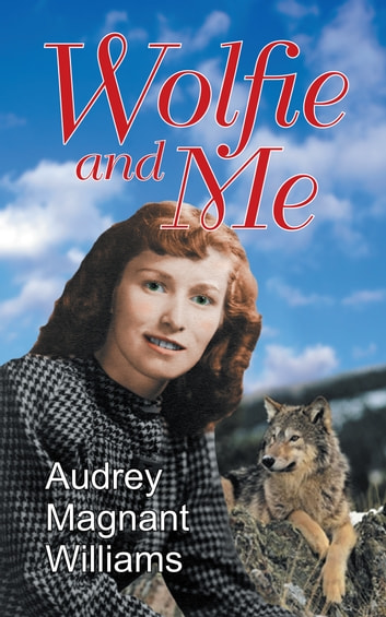 Wolfie and Me ebook by Audrey Magnant-Williams