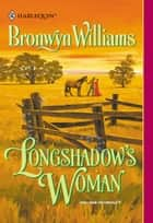LONGSHADOW'S WOMAN ebook by Bronwyn Williams