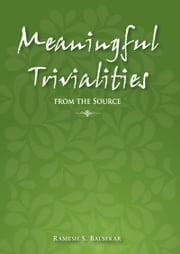 Meaningful Trivialities From The Source ebook by Ramesh S. Balsekar