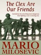 The Clex Are Our Friends ebook by Mario Milosevic