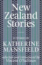 New Zealand Stories - Mansfield Selections ebook by Katherine Mansfield