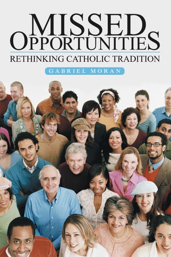 Missed Opportunities - Rethinking Catholic Tradition ebook by Gabriel Moran