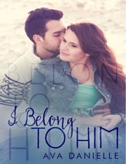 I Belong To Him ebook by Ava Danielle