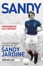 Sandy - The Authorised Biography of Sandy Jardine ebook by Tom Miller, Ally McCoist
