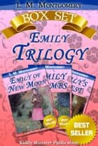 Emily Trilogy Box Set By L. M. Montgomery ebook by L. M. Montgomery