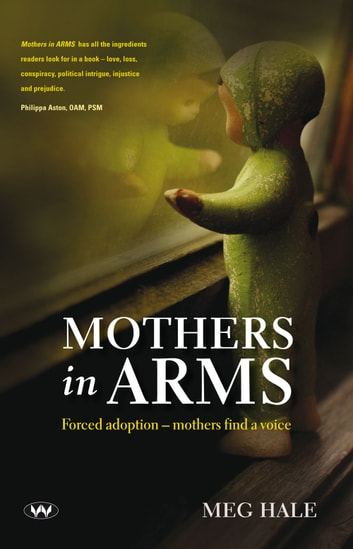 Mothers in ARMS - Forced adoption - mothers find a voice ebook by Meg Hale