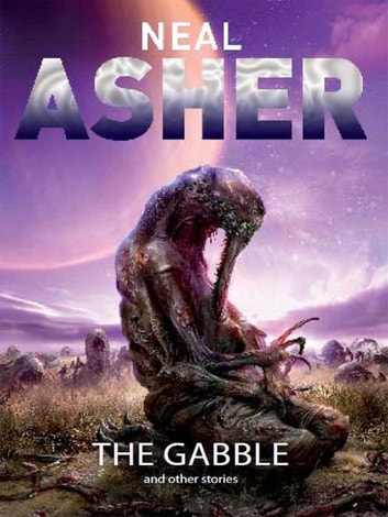 The Gabble and Other Stories ebook by Neal Asher