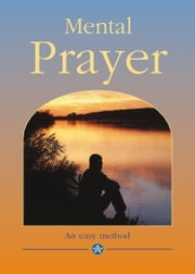 Mental Prayer - An easy method ebook by Rev Bertrand Wilberforce, OP