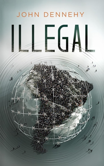 Illegal - a true story of love, revolution and crossing borders ebook by John Dennehy