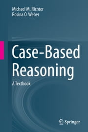 Case-Based Reasoning - A Textbook ebook by Michael M. Richter,Rosina Weber