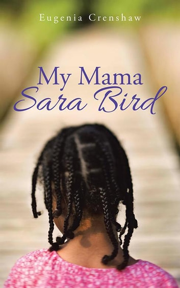 My Mama Sara Bird ebook by Eugenia Crenshaw