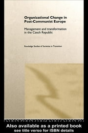Organizational Change in Post-Communist Europe - Management and Transformation in the Czech Republic ebook by Ed Clark,Anna Soulsby