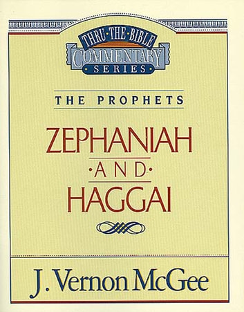 Thru the Bible Vol. 31: The Prophets (Zephaniah/Haggai) ebook by J. Vernon McGee