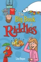 The Big Book of Riddles ebook by Lisa Regan