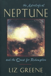 The Astrological Neptune and the Quest for Redemption ebook by Liz Greene