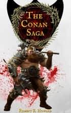 Conan The Barbarian - The Complete Conan Saga eBook by Robert E. Howard