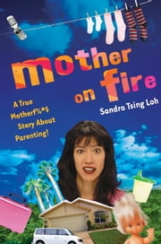 Mother on Fire - A True Motherf%#$@ Story About Parenting! ebook by Sandra Tsing Loh