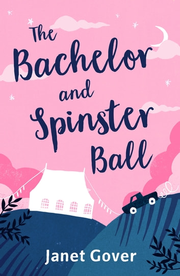 The Bachelor and Spinster Ball - A fabulously uplifting novel of love and life in the Australian Outback ebook by Janet Gover
