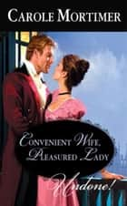 Convenient Wife, Pleasured Lady (Mills & Boon Historical Undone) ebook by Carole Mortimer