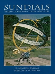 Sundials: Their Construction and Use ebook by R. Newton Mayall,V. S. Vernon Jones