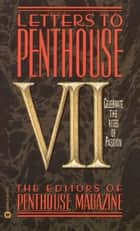 Letters to Penthouse VII - Celebrate the Rites of Passion ebook de Penthouse International