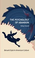 The Psychology of Abandon ebook by Kirby Farrell