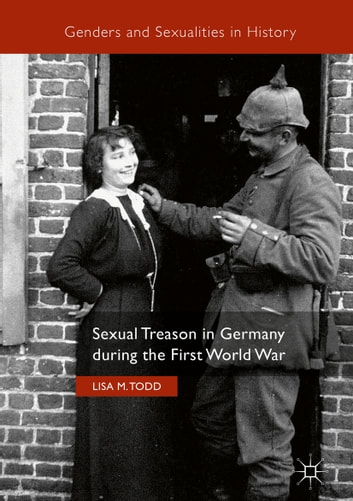 Sexual Treason in Germany during the First World War ebook by Lisa M. Todd