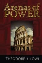 Arenas of Power ebook by Theodore J. Lowi,Norman K. Nicholson