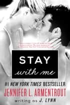 Stay with Me ebook by J. Lynn