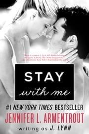 Stay with Me - A Novel ebook by J. Lynn