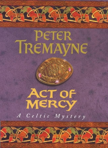 Act of Mercy (Sister Fidelma Mysteries Book 8) - A page-turning Celtic mystery filled with chilling twists ebook by Peter Tremayne