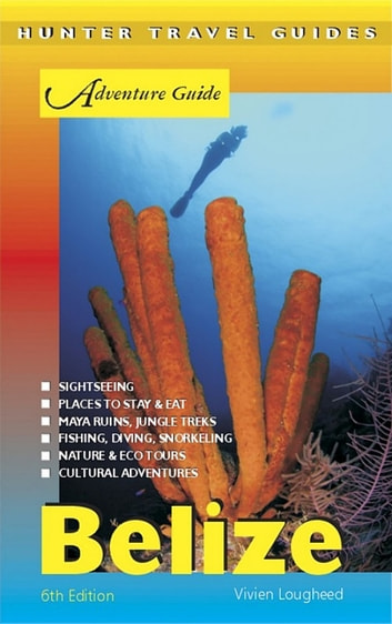 Belize Adventure Guide 6th ed. ebook by Vivien  Lougheed
