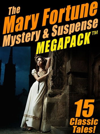 The Mary Fortune Mystery & Suspense MEGAPACK ® - 15 Classic Tales ebook by Mary Fortune