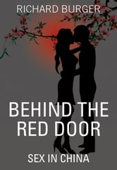 Behind the Red Door - Sex in China ebook by Richard Burger