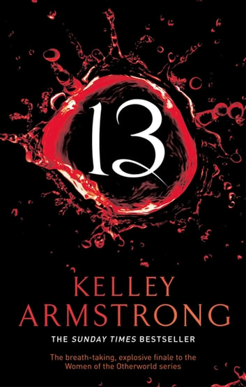 13 - Book 13 in the Women of the Otherworld Series ebook by Kelley Armstrong