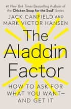 The Aladdin Factor - How to Ask for What You Want--and Get It ebook by Jack Canfield, Mark Victor Hansen