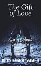 The Gift of Love: Barry Holmes Investigates ebook by Brenda Mohammed