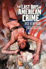The Last Days Of American Crime Vol. 1 ebook by Rick Remender,Greg Tocchini