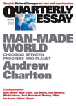 Quarterly Essay 44 Man-Made World