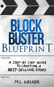 Blockbuster Blueprint - A Step-by-Step Guide to Crafting a Best-selling Story ebook by Kobo.Web.Store.Products.Fields.ContributorFieldViewModel