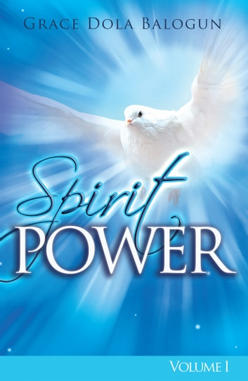 The Spirit Power Volume I ebook by Grace   Dola Balogun
