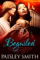 Beguiled - Beguiled, #1 ebook by Paisley Smith
