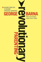 Revolutionary Parenting - What the Research Shows Really Works ebook by George Barna